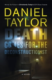 Death Comes for the Deconstructionist - A novel ebook by Daniel Taylor