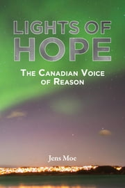Lights of Hope: the Canadian voice of reason ebook by Moe, Jens