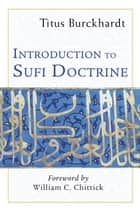 Introduction to Sufi Doctrine - Commemorative Edition ebook by Titus Burckhardt