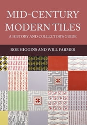 Mid-Century Modern Tiles - A History and Collector's Guide ebook by Rob Higgins, Will Farmer