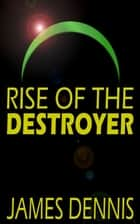 Rise of the Destroyer e-kirjat by James Dennis