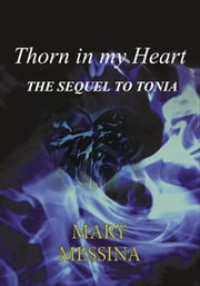 Thorn in My Heart - the sequel to Tonia ebook by Mary Messina