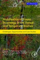 Mobilisation of Forest Bioenergy in the Boreal and Temperate Biomes ebook by Evelyne Thiffault,C.T. Smith,Martin Junginger,Göran Berndes