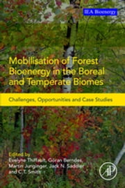 Mobilisation of Forest Bioenergy in the Boreal and Temperate Biomes - Challenges, Opportunities and Case Studies ebook by Evelyne Thiffault,C.T. Smith,Martin Junginger,Göran Berndes