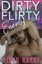 Dirty Flirty Enemy ebook by