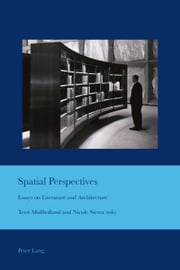 Spatial Perspectives - Essays on Literature and Architecture ebook by Terri Mullholland,Nicole Sierra