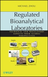 Regulated Bioanalytical Laboratories - Technical and Regulatory Aspects from Global Perspectives ebook by Michael Zhou