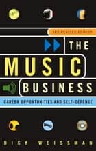 The Music Business - Career Opportunities and Self-Defense ebook by Dick Weissman