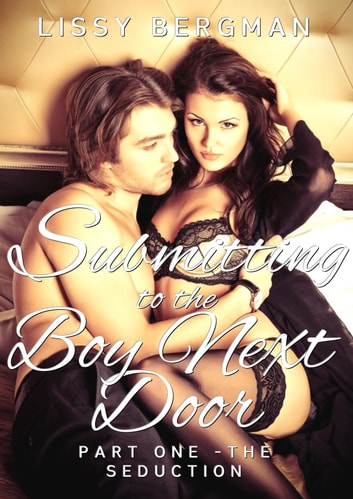 Submitting to the Boy Next Door - The Seduction ebook by Lissy Bergman