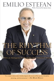 The Rhythm of Success - How an Immigrant Produced his Own American Dream ebook by Emilio Estefan,Quincy Jones