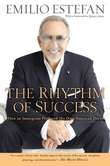 The Rhythm of Success - How an Immigrant Produced his Own American Dream ebook by Emilio Estefan