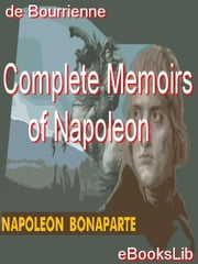 Complete Memoirs of Napoleon ebook by Bourrienne, Louis Antoine Fauvelet de