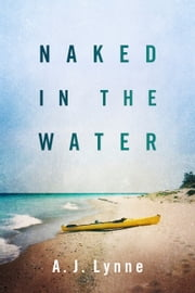 Naked in the Water ebook by A. J. Lynne