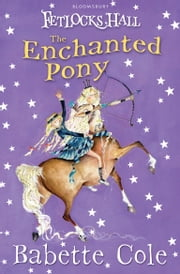 Fetlocks Hall 4: The Enchanted Pony ebook by Babette Cole,Babette Cole