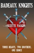 Badeaux Knights - Badeaux Brothers, #1 ebook by Suzette Vaughn