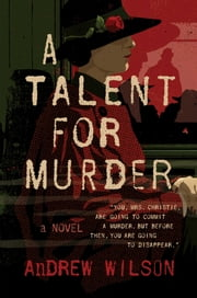A Talent for Murder - A Novel ebook by Andrew Wilson