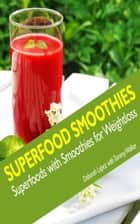 Superfood Smoothies - Superfoods with Smoothies for Weightloss ebook by Deborah Lopez, Walker Tammy
