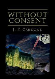 Without Consent ebook by J. P. Cardone