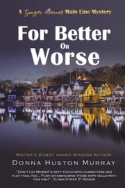 For Better or Worse, a cozy mystery with a difference (The Ginger Barnes Main Line Mysteries #8) ebook by Donna Huston Murray