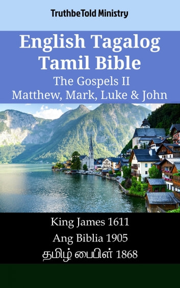 English Tagalog Tamil Bible - The Gospels II - Matthew, Mark, Luke & John - King James 1611 - Ang Biblia 1905 - தமிழ் பைபிள் 1868 ebook by TruthBeTold Ministry