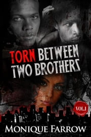 Torn Between Two Brothers Volume I ebook by Monique Farrow