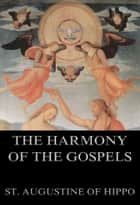 The Harmony Of The Gospels eBook by St. Augustine of Hippo, Stewart Dyngwall Fordyce Salmond