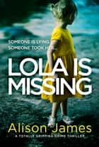 Lola Is Missing - A totally gripping crime thriller ebook by