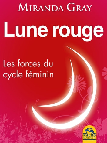 Lune rouge - Les forces du cycle féminin ebook by Miranda Gray