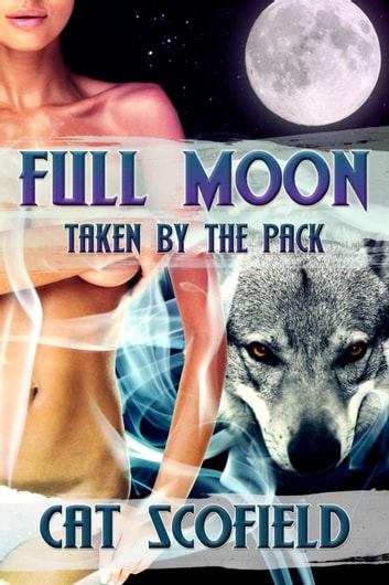 Full Moon: Taken by the Pack #1 (A Paranormal Romance) ebook by Cat Scofield