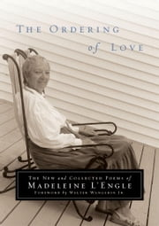 The Ordering of Love - The New and Collected Poems of Madeleine L'Engle ebook by Madeleine L'Engle