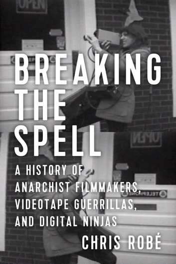 Breaking the spell ebook by chris robe 9781629633312 rakuten kobo breaking the spell a history of anarchist filmmakers videotape guerrillas and digital ninjas fandeluxe