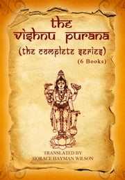 The Vishnu Purana (The Complete Series) ebook by Horace Hayman Wilson