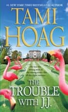 The Trouble with J.J. ebook by Tami Hoag