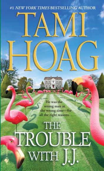 The Trouble with J.J. - A Novel ebook by Tami Hoag