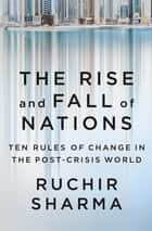 The Rise and Fall of Nations ebook by Ruchir Sharma