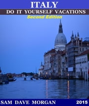 Italy: Do It Yourself Vacations - DIY Series, #3 ebook by Sam Dave Morgan