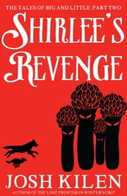 Shirlee's Revenge - The Tales of Big and Little, #2 ebook by Josh Kilen