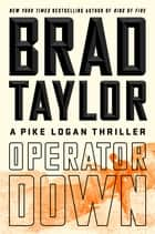 Operator Down - A Pike Logan Thriller ebook by Brad Taylor