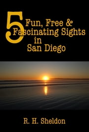 5 Fun, Free & Fascinating Sights in San Diego ebook by R. H. Sheldon