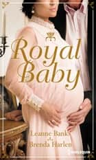 Royal Baby - Naissance au palais - Surprise pour le prince ebook by Leanne Banks, Brenda Harlen