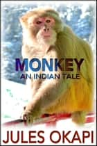 Monkey: An Indian Tale - An Indian Tale ebook by Jules Okapi