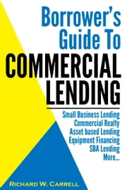 Borrower's Guide to Commercial Lending ebook by Richard W. Carrell