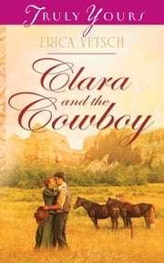 Clara and the Cowboy ebook by Erica Vetsch