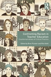 Confronting Racism in Teacher Education - Counternarratives of Critical Practice ebook by Bree Picower, Rita Kohli
