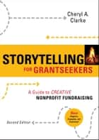 Storytelling for Grantseekers ebook by Cheryl A. Clarke
