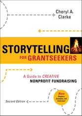 Storytelling for Grantseekers - A Guide to Creative Nonprofit Fundraising ebook by Cheryl A. Clarke