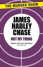 Not My Thing ebook by James Hadley Chase