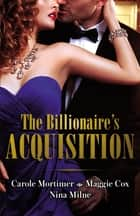 The Billionaire's Acquisition/The Talk Of Hollywood/A Devilishly Dark Deal/How To Bag A Billionaire ebook by Nina Milne, Carole Mortimer, Maggie Cox
