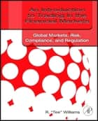 An Introduction to Trading in the Financial Markets: Global Markets, Risk, Compliance, and Regulation ebook by R. Tee Williams