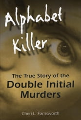 Alphabet Killer - The True Story of the Double Initial Murders ebook by Cheri Farnsworth